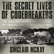 The Secret Lives Codebreakers by Sinclair McKay audiobook