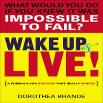Wake Up and Live! by Dorothea Brande audiobook