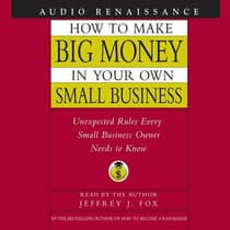 How to Make Big Money In Your Own Small Business by Jeffrey J. Fox audiobook