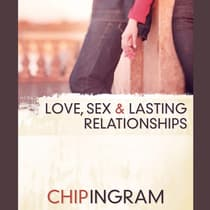Love, Sex, and Lasting Relationships by Chip Ingram audiobook