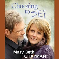 Choosing to SEE by Mary Beth Chapman audiobook