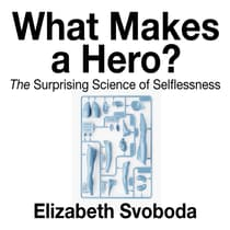 What Makes a Hero? by Elizabeth Svoboda audiobook
