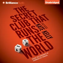 The Secret Club that Runs the World by Kate Kelly audiobook