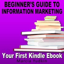 Beginner's Guide to Information Marketing: Your First Kindle Ebook by Marcia Yudkin audiobook