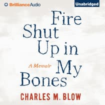 Fire Shut Up In My Bones by Charles M. Blow audiobook