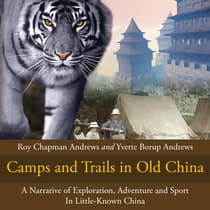 Camps and Trails in Old China by Roy Chapman Andrews audiobook