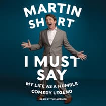 I Must Say by Martin Short audiobook