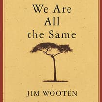 We Are All the Same by Jim Wooten audiobook