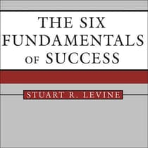 The Six Fundamentals of Success by Stuart R. Levine audiobook