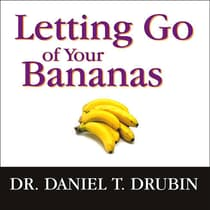 Letting Go of Your Bananas by Daniel T. Drubin audiobook
