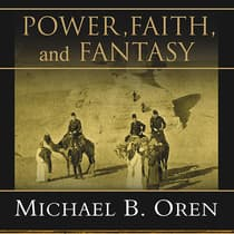 Power, Faith, and Fantasy by Michael B. Oren audiobook