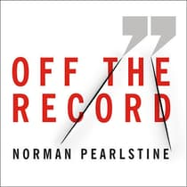 Off the Record by Norman Pearlstine audiobook
