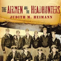 The Airmen and the Headhunters by Judith M. Heimann audiobook