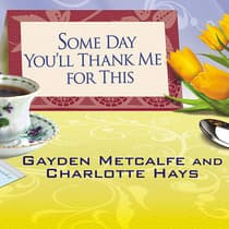 Some Day You'll Thank Me for This by Charlotte Hays audiobook