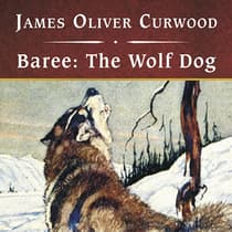 Baree: The Wolf Dog by James Oliver Curwood audiobook