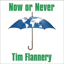 Now or Never by Tim Flannery audiobook