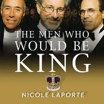 The Men Who Would Be King by Nicole LaPorte audiobook