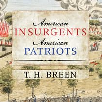 American Insurgents, American Patriots by T. H. Breen audiobook
