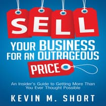 Sell Your Business for an Outrageous Price by Kevin M. Short audiobook