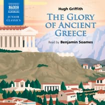 The Glory of Ancient Greece by Hugh Griffith audiobook