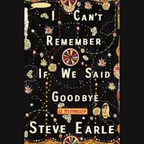 I Can't Remember If We Said Goodbye by Steve Earle audiobook