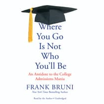 Where You Go Is Not Who You'll Be by Frank Bruni audiobook