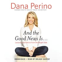 And the Good News Is… by Dana Perino audiobook