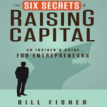The Six Secrets of Raising Capital by Bill Fisher audiobook