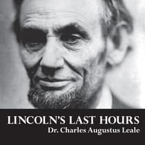 Lincoln's Last Hours by Charles Augustus Leale, MD audiobook