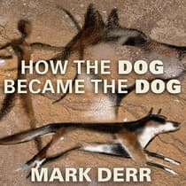 How the Dog Became the Dog by Mark Derr audiobook