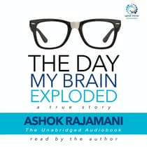 The Day My Brain Exploded by Ashok Rajamani audiobook