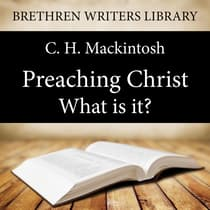 Preaching Christ - What is it? by C. H. Mackintosh audiobook