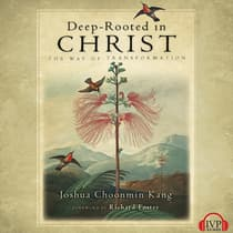 Deep-Rooted in Christ by Joshua Choonmin Kang audiobook