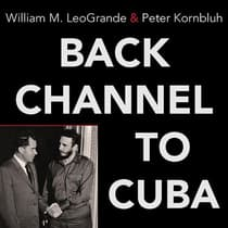 Back Channel to Cuba by William M. LeoGrande audiobook