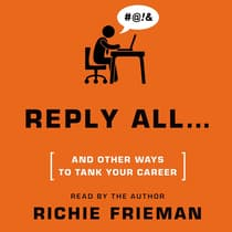 Reply All … and Other Ways to Tank Your Career by Richie Frieman audiobook