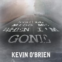 You'll Miss Me When I'm Gone by Kevin O'Brien audiobook