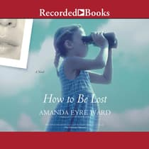 How To Be Lost by Amanda Eyre Ward audiobook