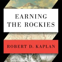Earning the Rockies by Robert D. Kaplan audiobook