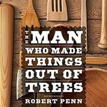 The Man Who Made Things Out of Trees by Robert Penn audiobook