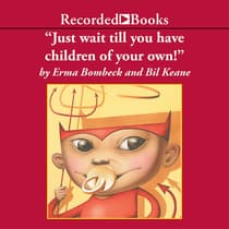 Just Wait Till You Have Children of Your Own! by Erma Bombeck audiobook