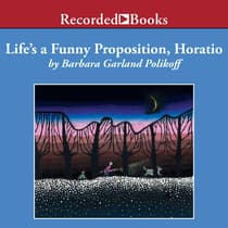 Life's a Funny Proposition, Horatio by Barbara Garland Polikoff audiobook