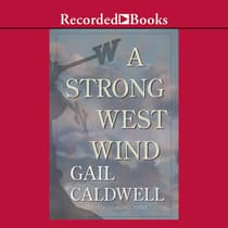 A Strong West Wind by Gail Caldwell audiobook