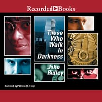 Those Who Walk in Darkness by John Ridley audiobook