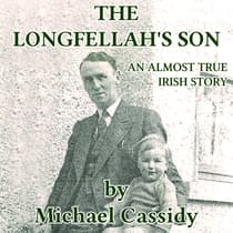 The Longfellah's Son: An Almost True Irish Story by Michael Cassidy audiobook