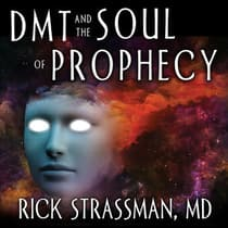 DMT and the Soul of Prophecy by Rick Strassman audiobook