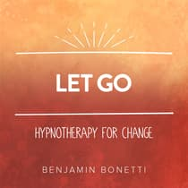 Let Go - Hypnotherapy For Change by Benjamin  Bonetti audiobook