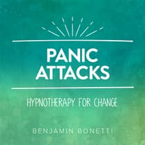 Panic Attacks - Hypnotherapy For Change by Benjamin  Bonetti audiobook