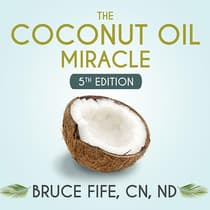 The Coconut Oil Miracle by Bruce Fife audiobook