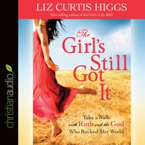 Girl's Still Got It by Liz Curtis Higgs audiobook
