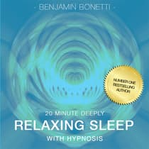 20 Minute Deeply Relaxing Sleep with Hypnosis by Benjamin  Bonetti audiobook